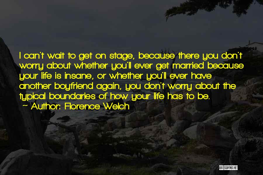 About Your Boyfriend Quotes By Florence Welch