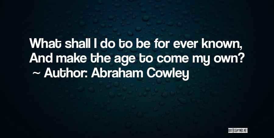 Abraham Cowley Quotes 1952059