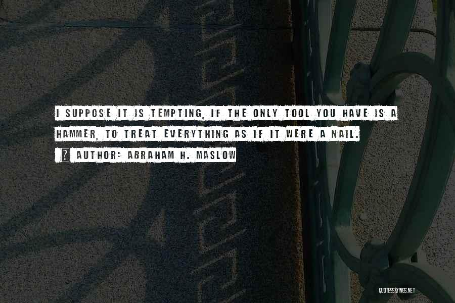 Abraham H. Maslow Quotes 623672