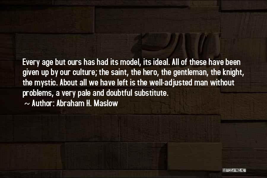 Abraham H. Maslow Quotes 660734