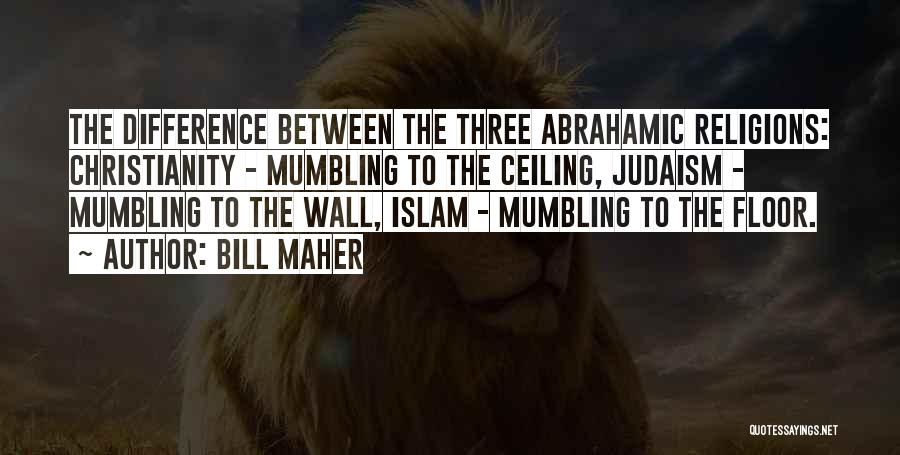 Abrahamic Religions Quotes By Bill Maher