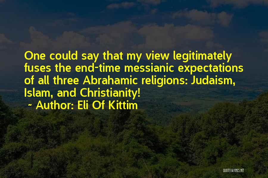 Abrahamic Religions Quotes By Eli Of Kittim
