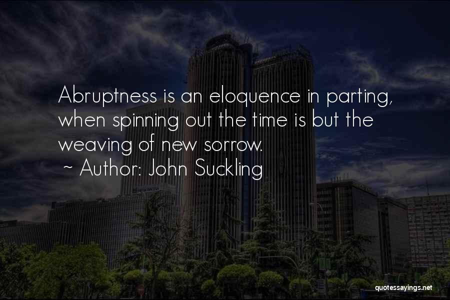 Abruptness Quotes By John Suckling