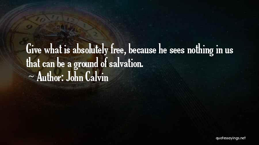 Absolutely Nothing Quotes By John Calvin