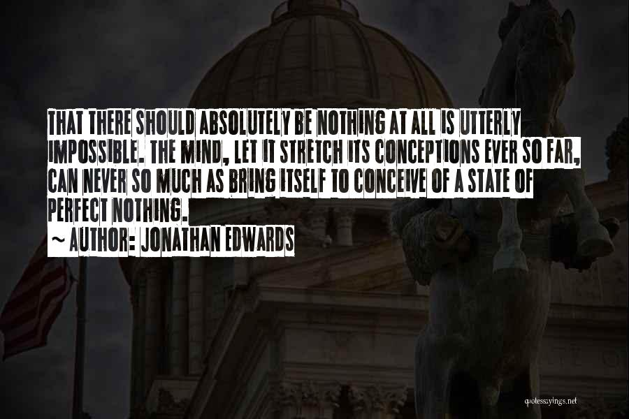 Absolutely Nothing Quotes By Jonathan Edwards