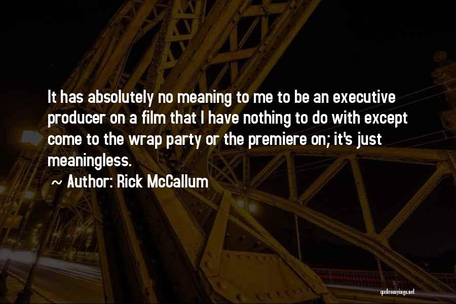 Absolutely Nothing Quotes By Rick McCallum