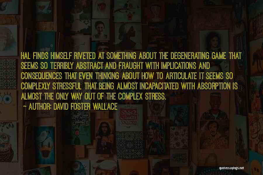 Absorption Quotes By David Foster Wallace