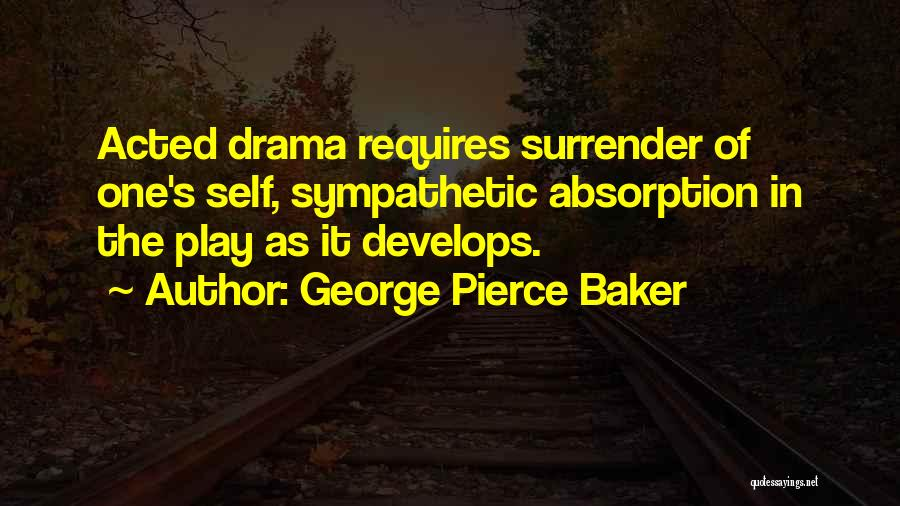 Absorption Quotes By George Pierce Baker