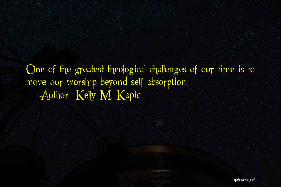 Absorption Quotes By Kelly M. Kapic