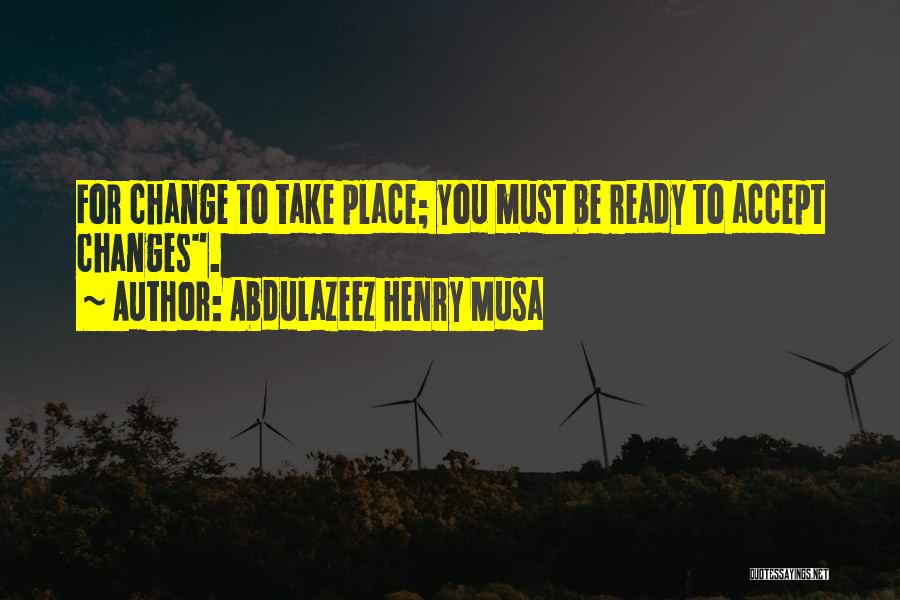 Accept Changes Quotes By Abdulazeez Henry Musa
