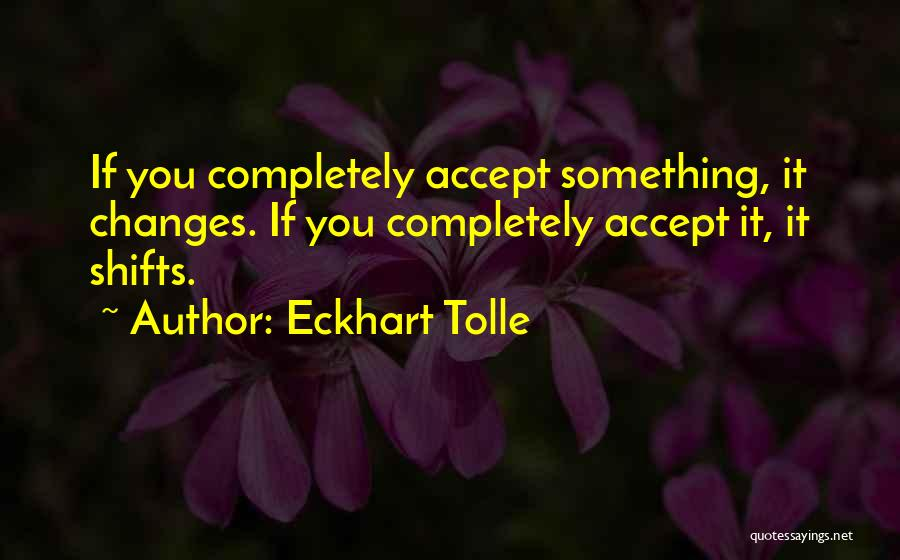 Accept Changes Quotes By Eckhart Tolle