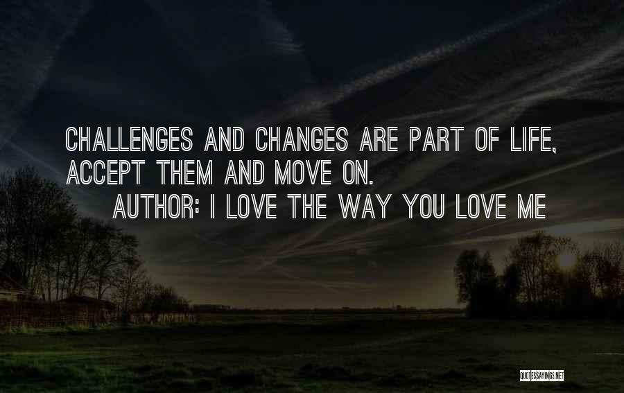 Accept Changes Quotes By I Love The Way You Love Me