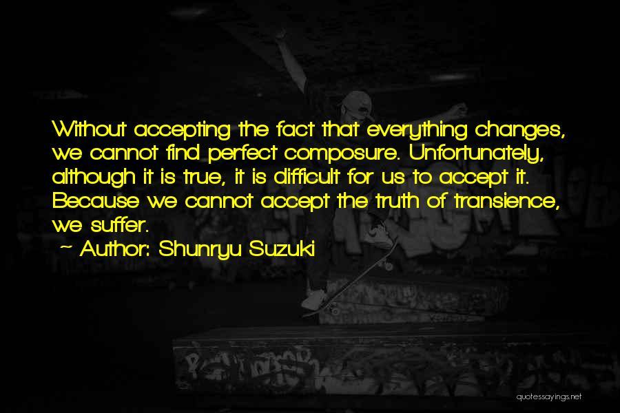 Accept Changes Quotes By Shunryu Suzuki