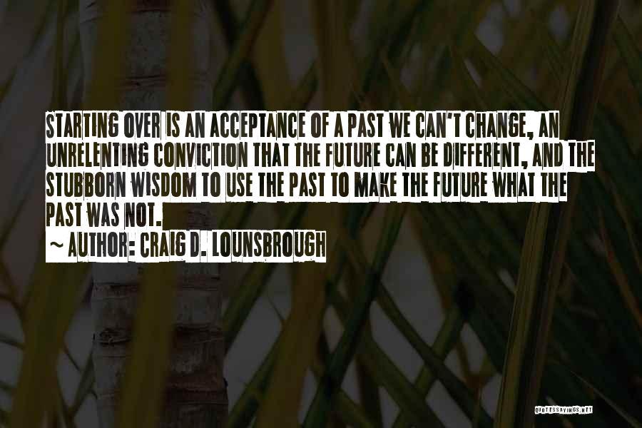 Acceptance Of Change Quotes By Craig D. Lounsbrough