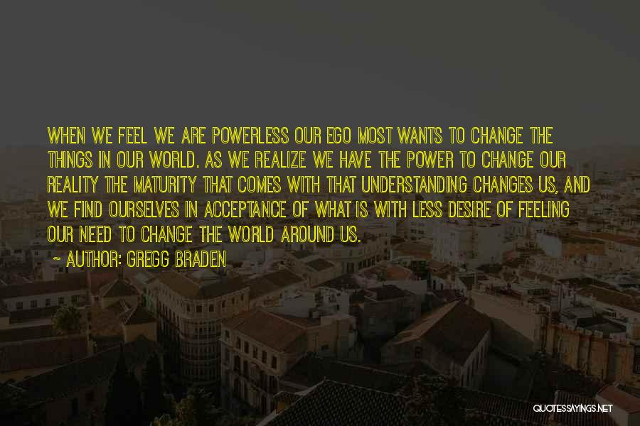 Acceptance Of Change Quotes By Gregg Braden