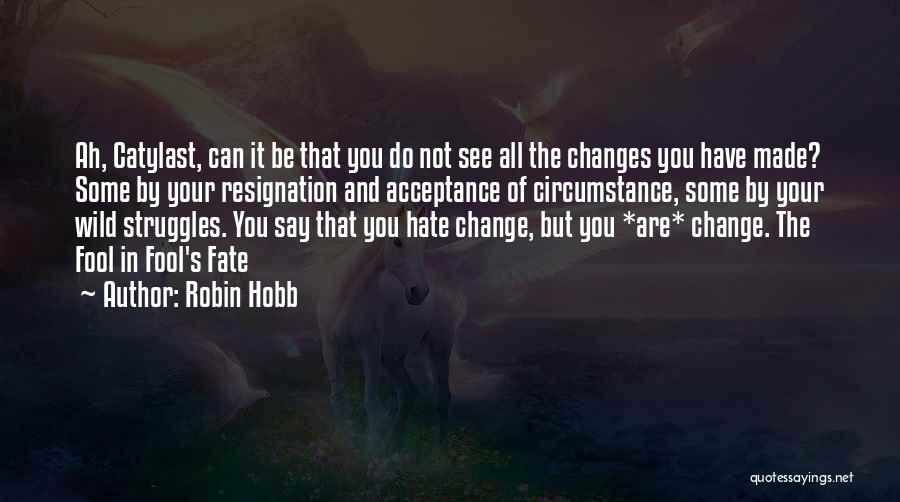 Acceptance Of Change Quotes By Robin Hobb