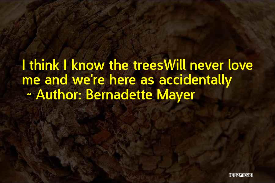 Accidentally In Love Quotes By Bernadette Mayer