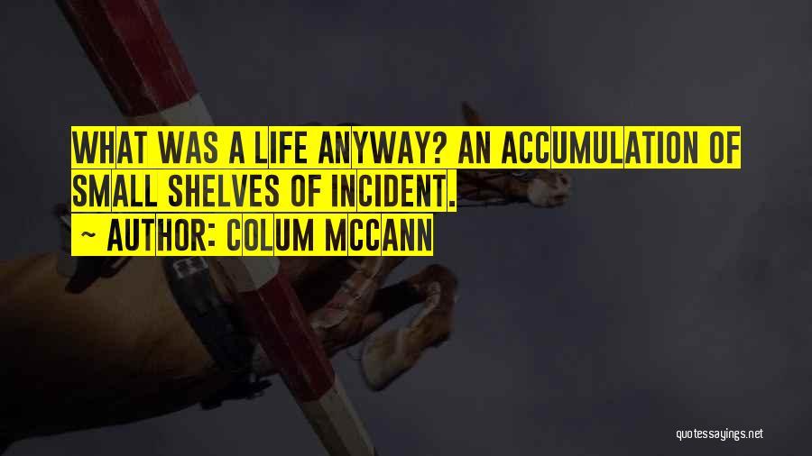Accumulation Quotes By Colum McCann