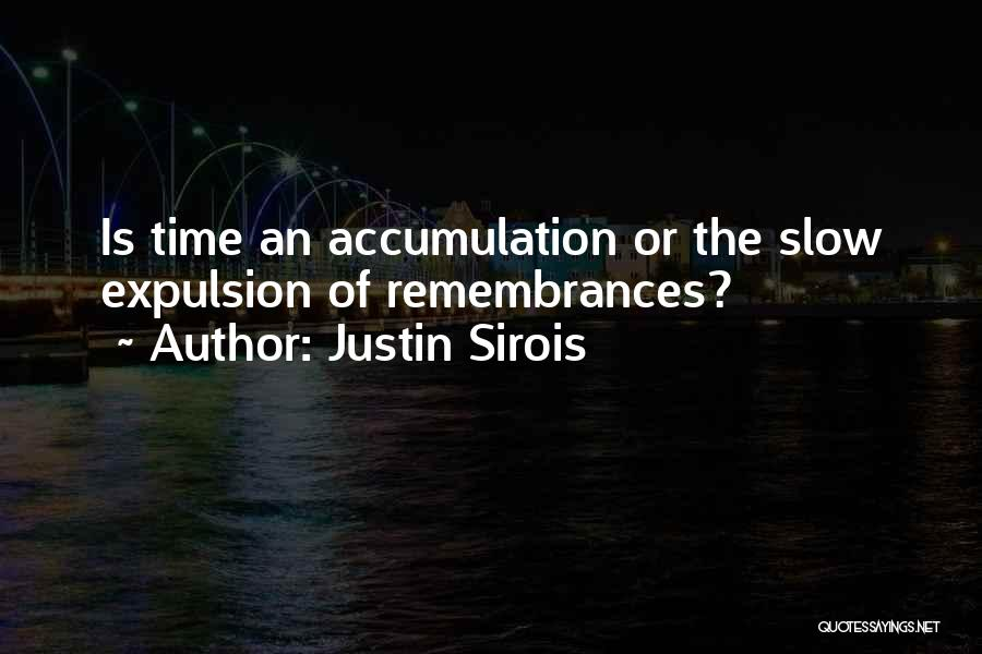 Accumulation Quotes By Justin Sirois