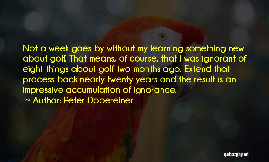 Accumulation Quotes By Peter Dobereiner