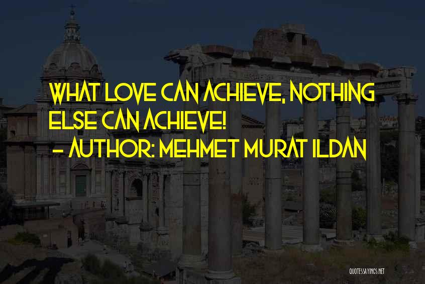 Achieve Love Quotes By Mehmet Murat Ildan