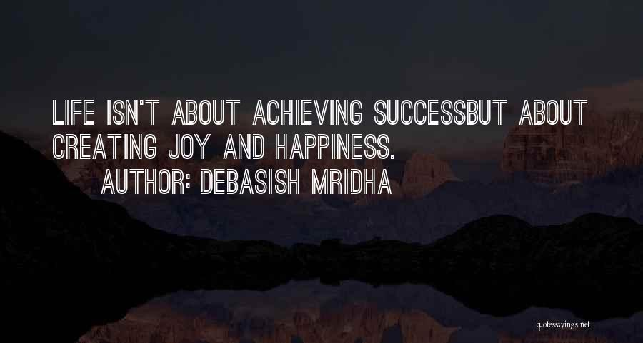 Achieving Happiness Quotes By Debasish Mridha