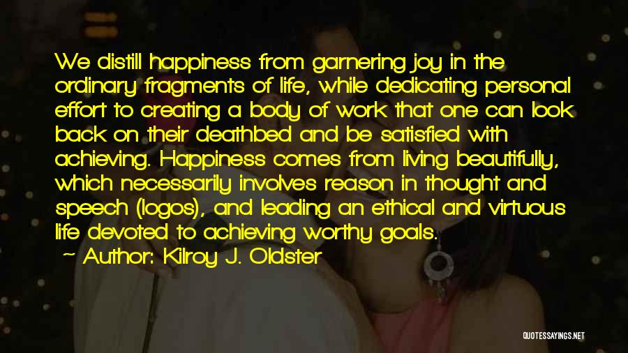 Achieving Happiness Quotes By Kilroy J. Oldster