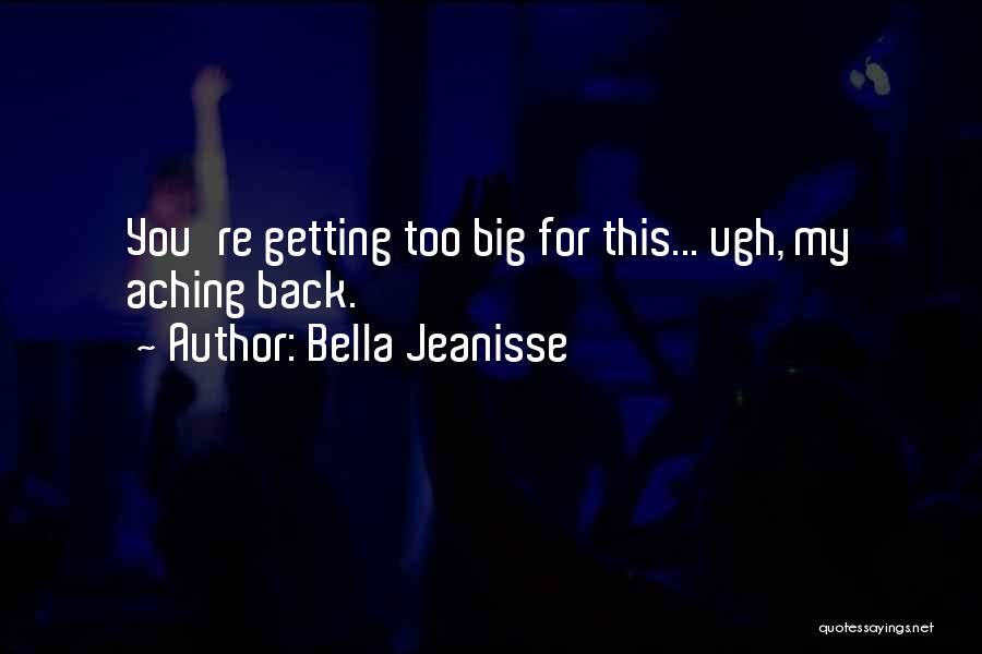 Aching Back Quotes By Bella Jeanisse