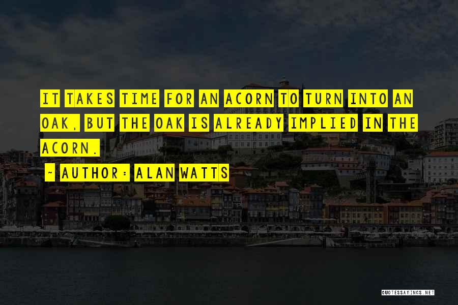Acorn Quotes By Alan Watts