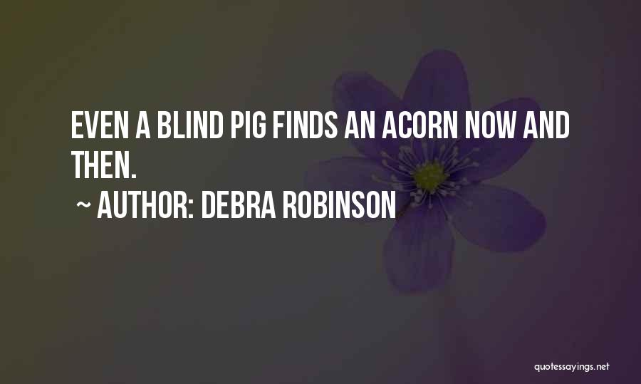 Acorn Quotes By Debra Robinson