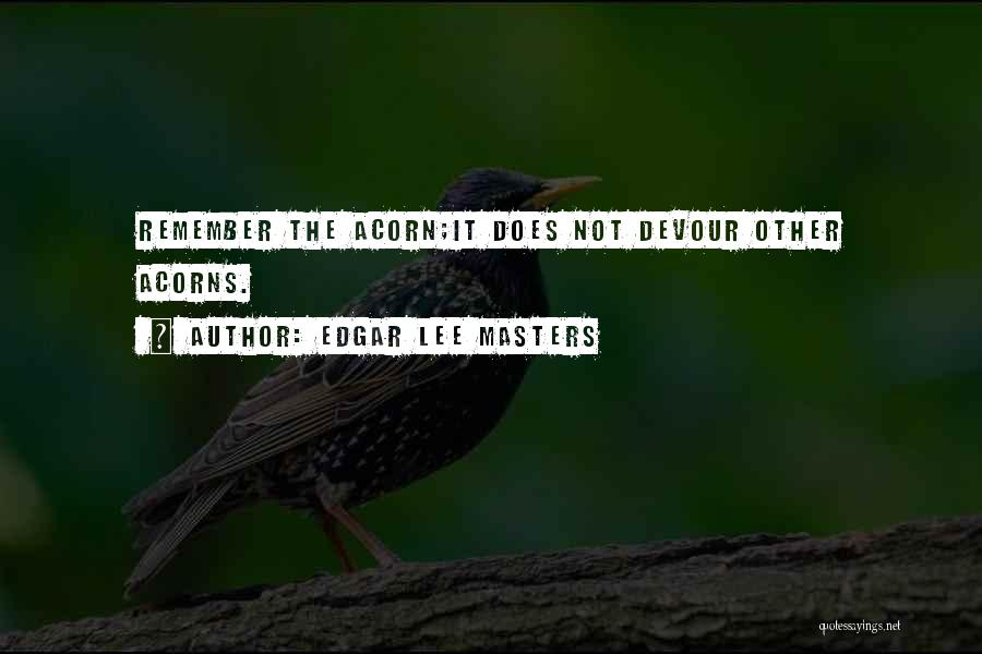 Acorn Quotes By Edgar Lee Masters