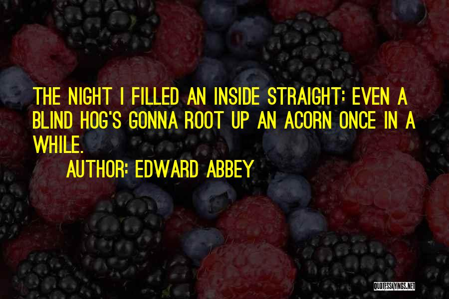 Acorn Quotes By Edward Abbey