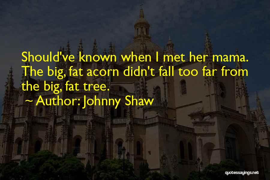 Acorn Quotes By Johnny Shaw