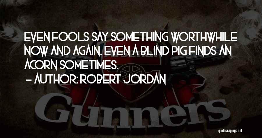 Acorn Quotes By Robert Jordan