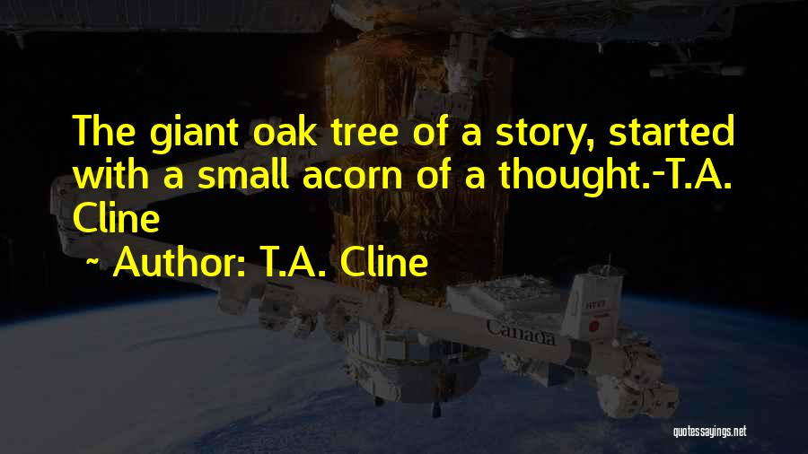 Acorn Quotes By T.A. Cline