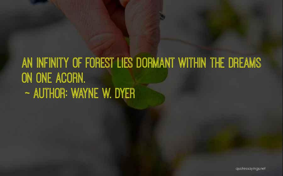 Acorn Quotes By Wayne W. Dyer
