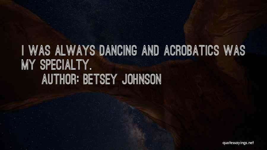 Acrobatics Quotes By Betsey Johnson