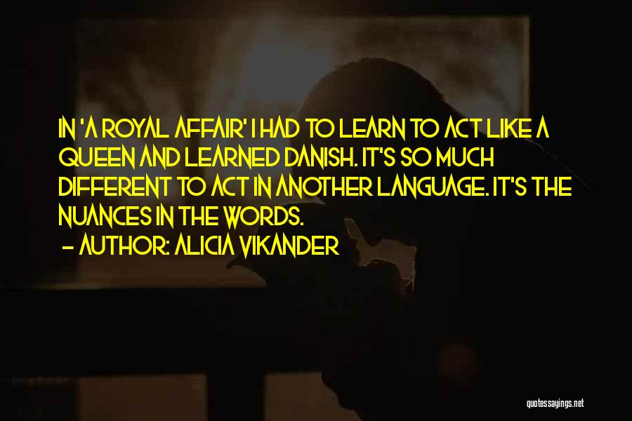 Act Like A Queen Quotes By Alicia Vikander