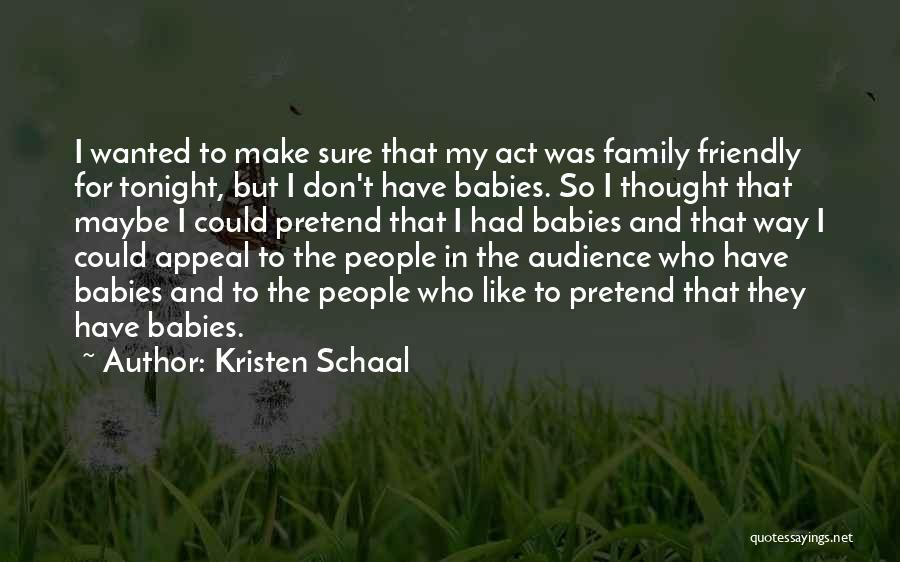 Act Like Family Quotes By Kristen Schaal