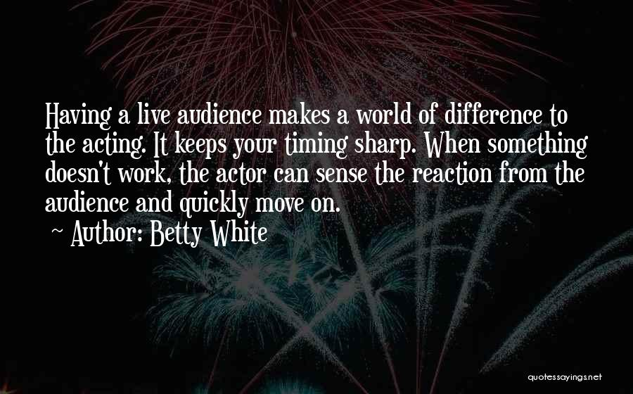Acting Quickly Quotes By Betty White