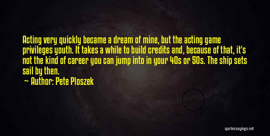 Acting Quickly Quotes By Pete Ploszek
