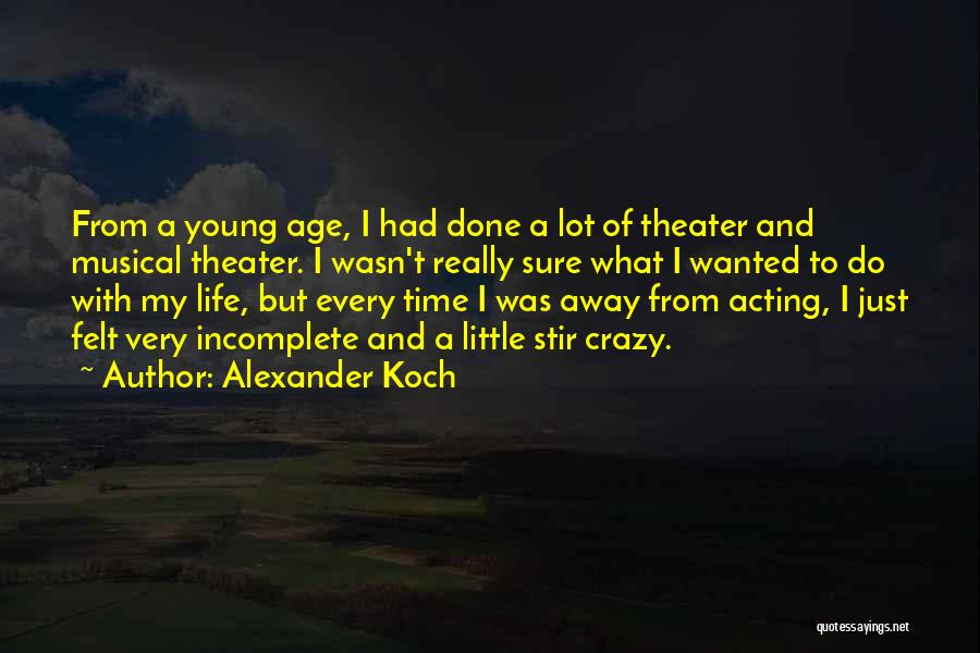Acting Young Quotes By Alexander Koch