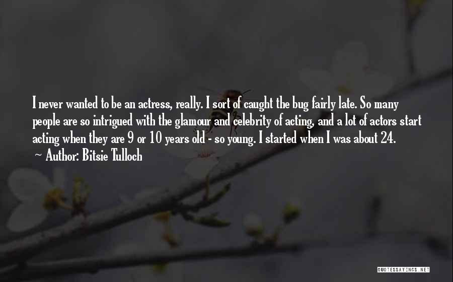 Acting Young Quotes By Bitsie Tulloch