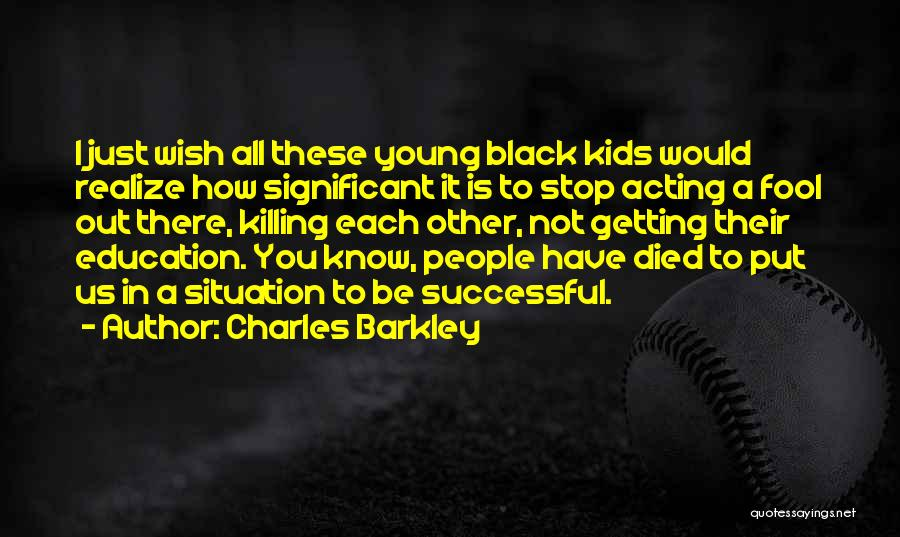 Acting Young Quotes By Charles Barkley