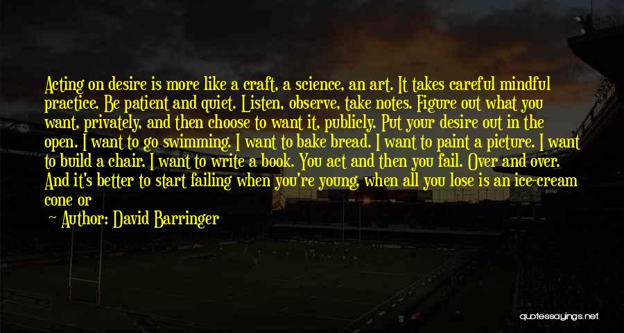 Acting Young Quotes By David Barringer