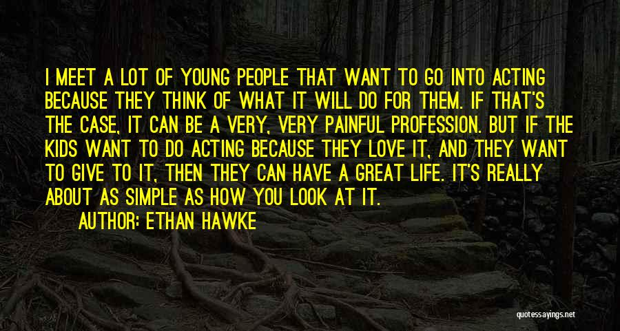 Acting Young Quotes By Ethan Hawke
