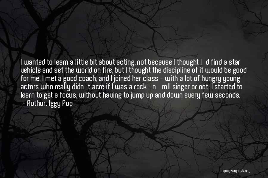 Acting Young Quotes By Iggy Pop