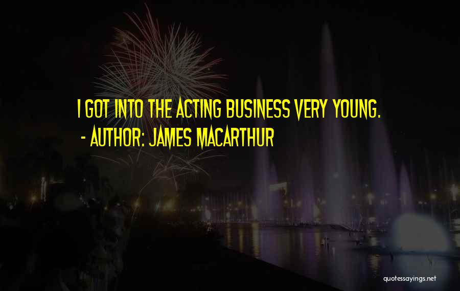 Acting Young Quotes By James MacArthur
