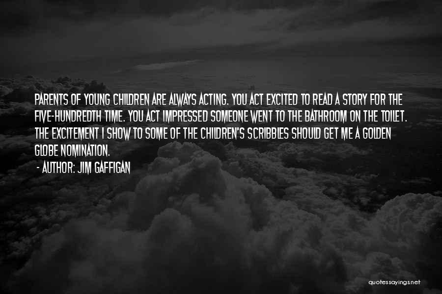 Acting Young Quotes By Jim Gaffigan