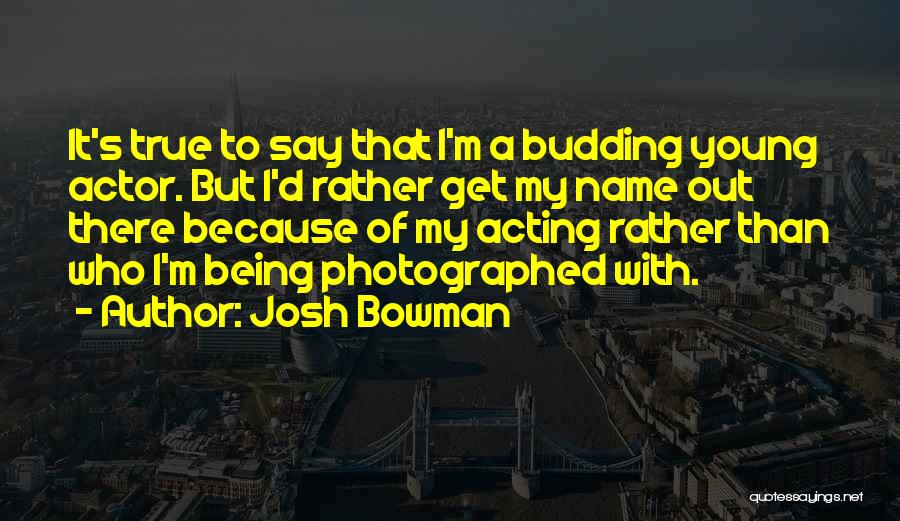 Acting Young Quotes By Josh Bowman